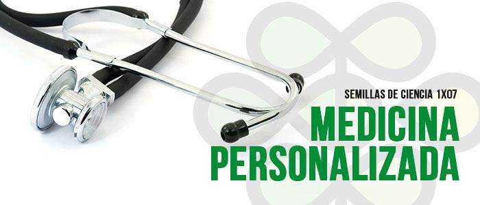 PROGRAMA 1X07 «Medicina personalizada»