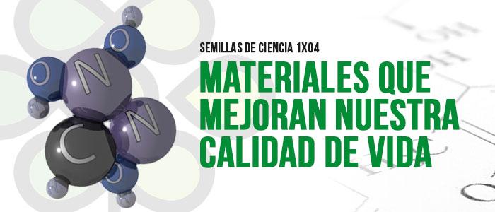 PROGRAMA 1×04 «Materiales que mejoran nuestra calidad de vida»