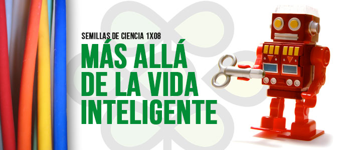 PROGRAMA 1×08 «Más allá de la vida inteligente»